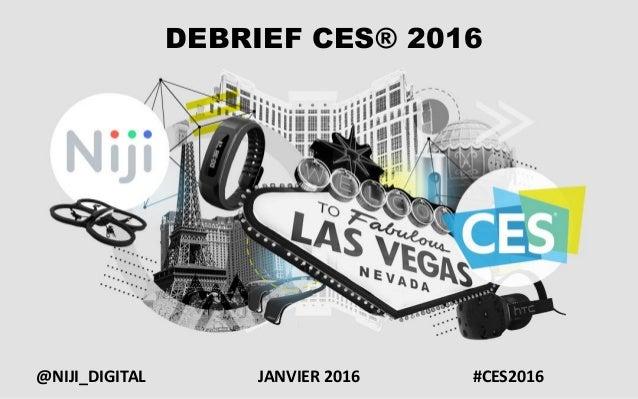 DEBRIEF CES® 2016 JANVIER 2016@NIJI_DIGITAL #CES2016