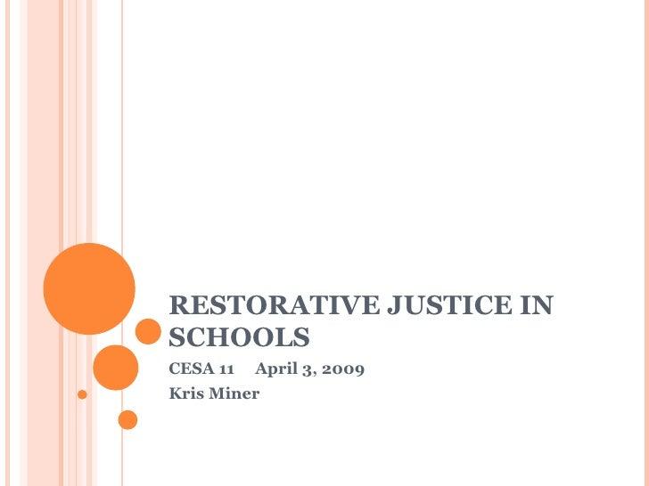 RESTORATIVE JUSTICE IN SCHOOLS CESA 11  April 3, 2009 Kris Miner