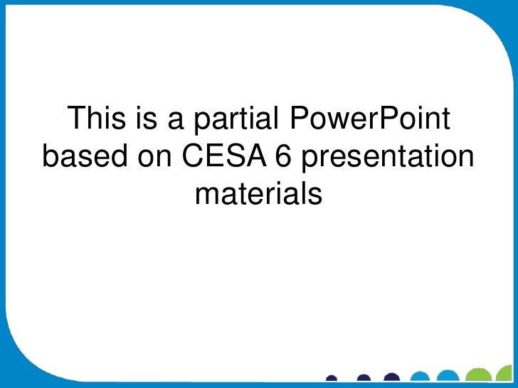 This is a partial PowerPointbased on CESA 6 presentation           materials