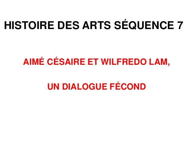 HISTOIRE DES ARTS SÉQUENCE 7 AIMÉ CÉSAIRE ET WILFREDO LAM, UN DIALOGUE FÉCOND