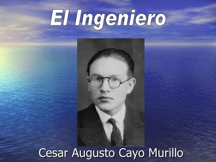 Cesar Augusto Cayo Murillo El Ingeniero