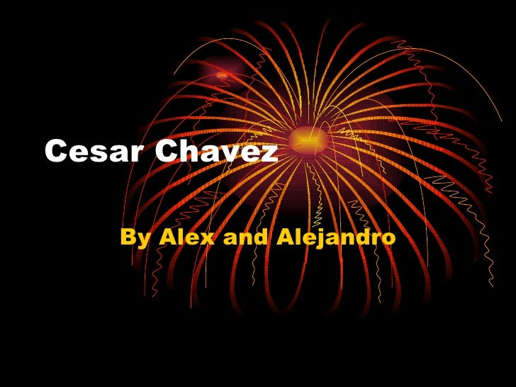 Cesar Chavez By Alex and Alejandro