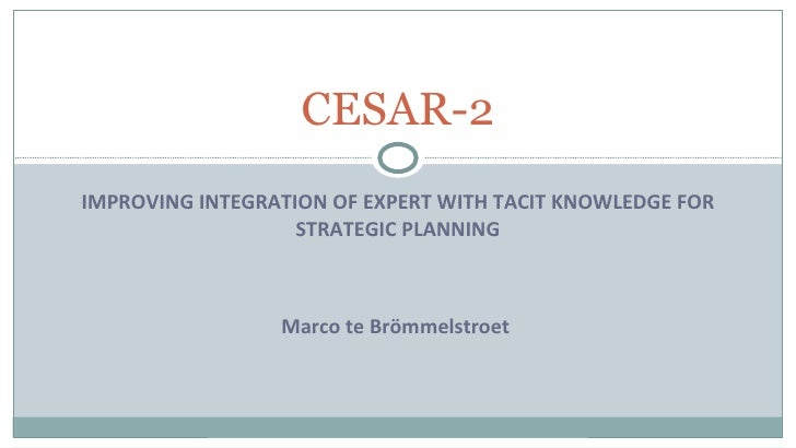 IMPROVING INTEGRATION OF EXPERT WITH TACIT KNOWLEDGE FOR STRATEGIC PLANNING Marco te Brömmelstroet  CESAR-2