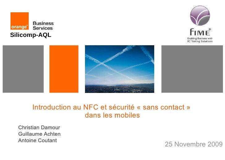 Introduction au NFC et sécurité «sans contact»  dans les mobiles 25 Novembre 2009 Christian Damour Guillaume Achten Anto...
