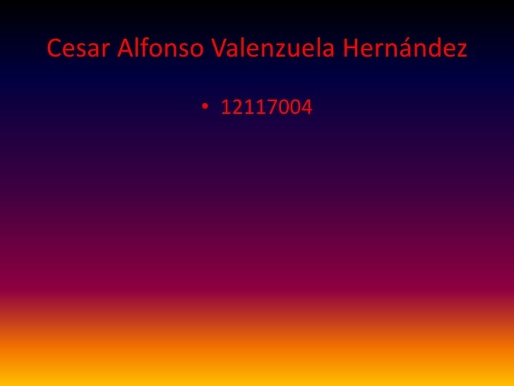 Cesar Alfonso Valenzuela Hernández            • 12117004