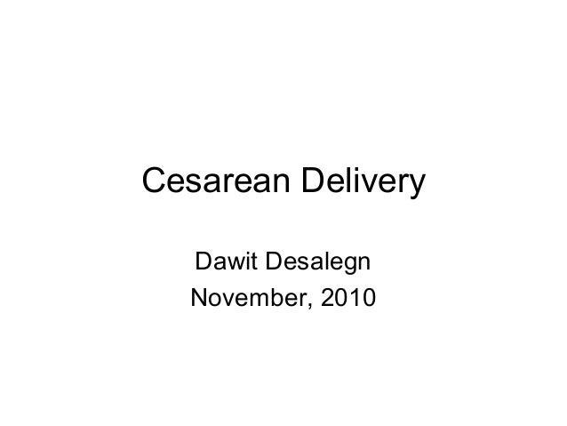 Cesarean Delivery Dawit Desalegn November, 2010