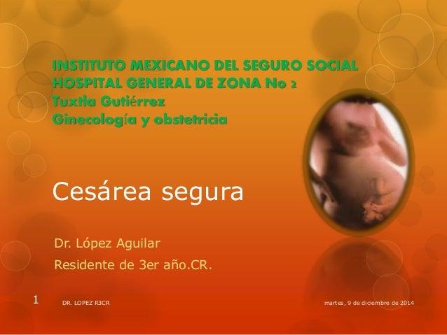 INSTITUTO MEXICANO DEL SEGURO SOCIAL  HOSPITAL GENERAL DE ZONA No 2  Tuxtla Gutiérrez  Ginecología y obstetricia  Cesárea ...