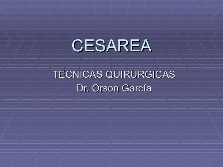 CESAREA TECNICAS QUIRURGICAS Dr. Orson García