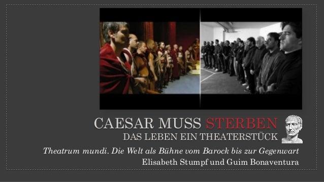Theatrum mundi. Die Welt als Bühne vom Barock bis zur Gegenwart Elisabeth Stumpf und Guim Bonaventura CAESAR MUSS STERBEN ...