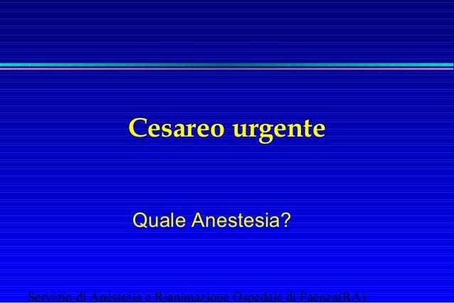 Cesareo urgente Quale Anestesia?  Servizio di Anestesia e Rianimazione Ospedale di Faenza(RA)