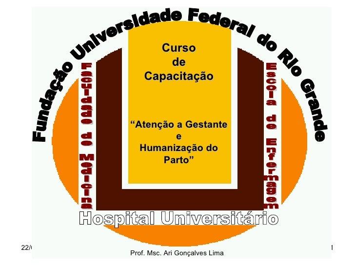 """Fundação Universidade Federal do Rio Grande Faculdade de Medicina Curso de Capacitação """" Atenção a Gestante e Humanização ..."""