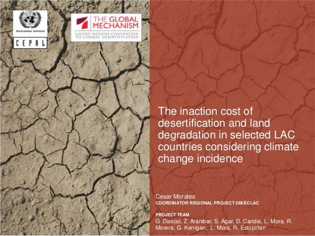 The inaction cost ofdesertification and landdegradation in selected LACcountries considering climatechange incidenceCesar ...
