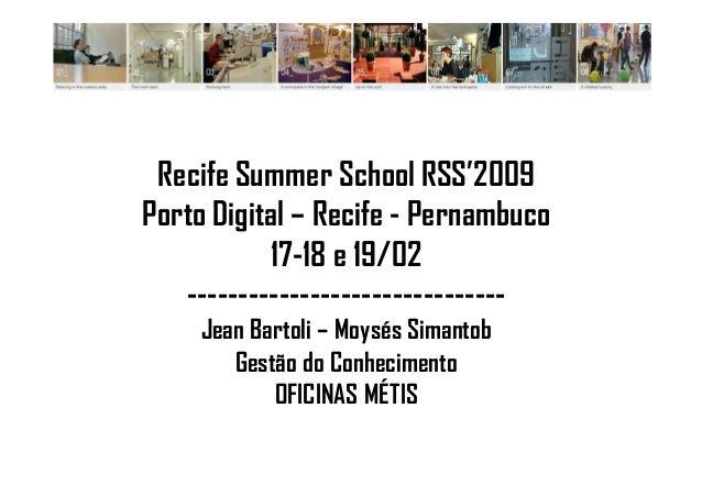Recife Summer School RSS'2009Porto Digital – Recife - Pernambuco           17-18 e 19/02   -------------------------------...