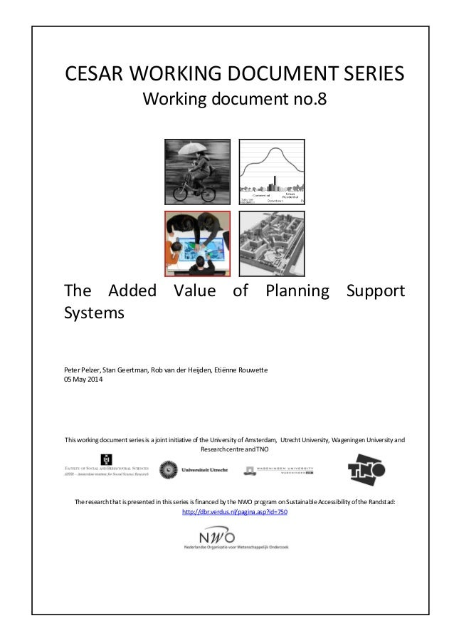 CESAR WORKING DOCUMENT SERIES Working document no.8 The Added Value of Planning Support Systems Peter Pelzer, Stan Geertma...