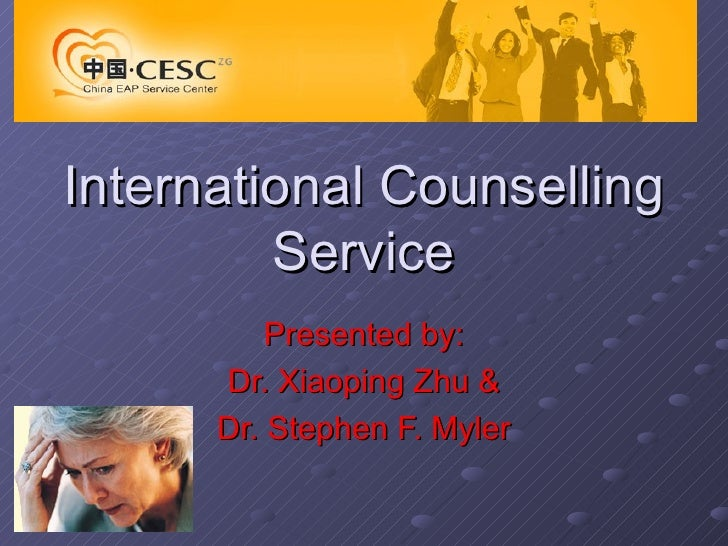 International Counselling Service Presented by: Dr. Xiaoping Zhu & Dr. Stephen F. Myler