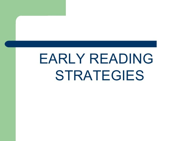 <ul><li>EARLY READING STRATEGIES </li></ul>
