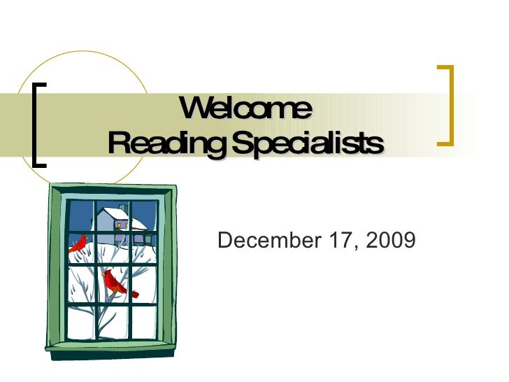 Welcome Reading Specialists December 17, 2009