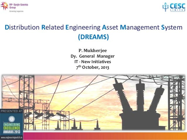 Distribution Related Engineering Asset Management System (DREAMS) P. Mukherjee Dy. General Manager IT - New Initiatives 7t...