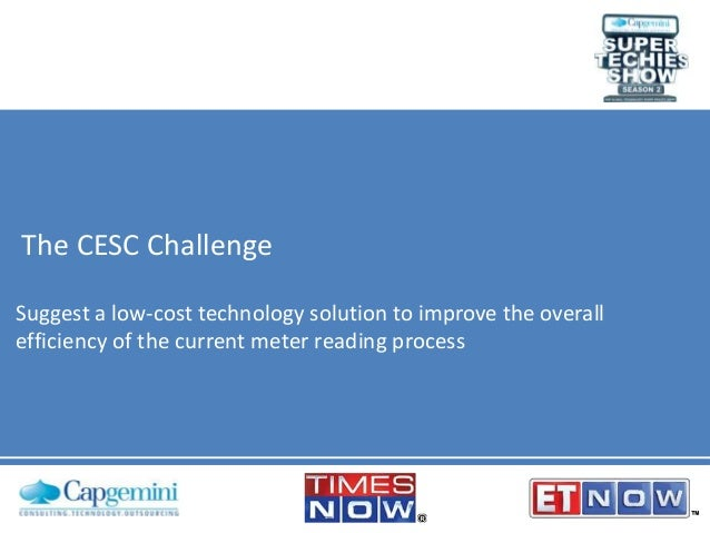 The CESC Challenge Suggest a low-cost technology solution to improve the overall efficiency of the current meter reading p...