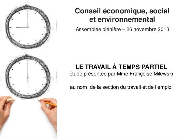 Conseil économique, social et environnemental Assemblée plénière – 26 novembre 2013  LE TRAVAIL À TEMPS PARTIEL étude prés...
