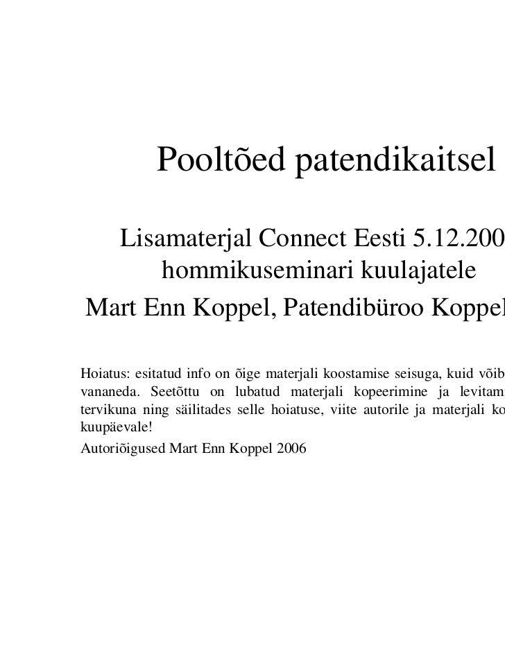 Pooltõed patendikaitsel  Lisamaterjal Connect Eesti 5.12.2006      hommikuseminari kuulajateleMart Enn Koppel, Patendibüro...