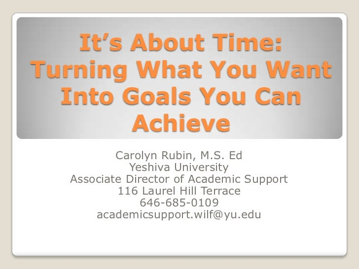 It's About Time:Turning What You Want  Into Goals You Can        Achieve          Carolyn Rubin, M.S. Ed            Yeshiv...