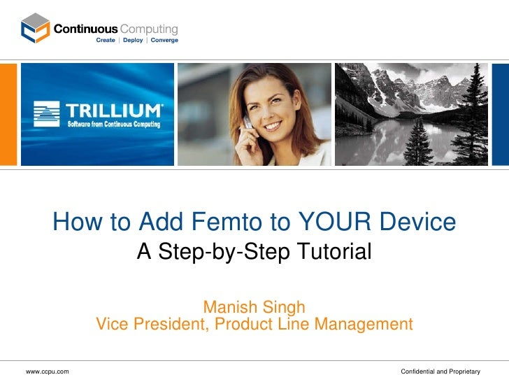 How to Add Femto to YOUR Device A Step-by-Step Tutorial Manish Singh Vice President, Product Line Management