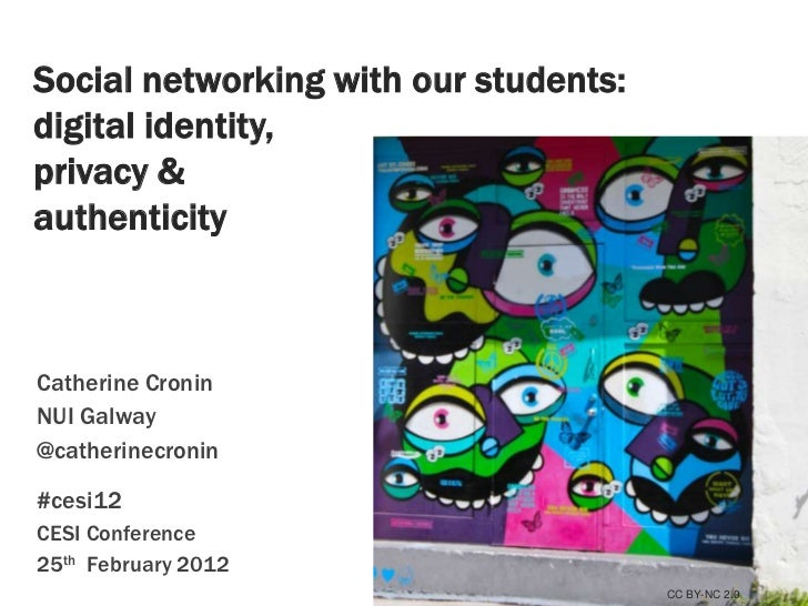 Social networking with our students:digital identity,privacy &authenticityCatherine CroninNUI Galway@catherinecronin#cesi1...