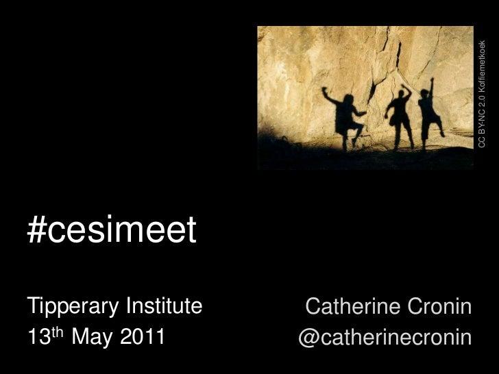 CC BY-NC 2.0 Koffiemetkoek<br />#cesimeet<br />Tipperary Institute<br />13th  May 2011<br />Catherine Cronin<br />@catheri...