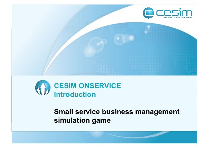 CESIM GLOBAL CHALLENGE       ONSERVICEIntroductionSmall service international businessSimulation forbusiness managementsim...