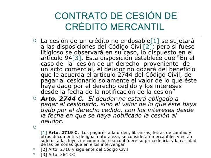 CONTRATO DE CESIÓN DE            CRÉDITO MERCANTIL    La cesión de un crédito no endosable[1] se sujetará     a las dispo...