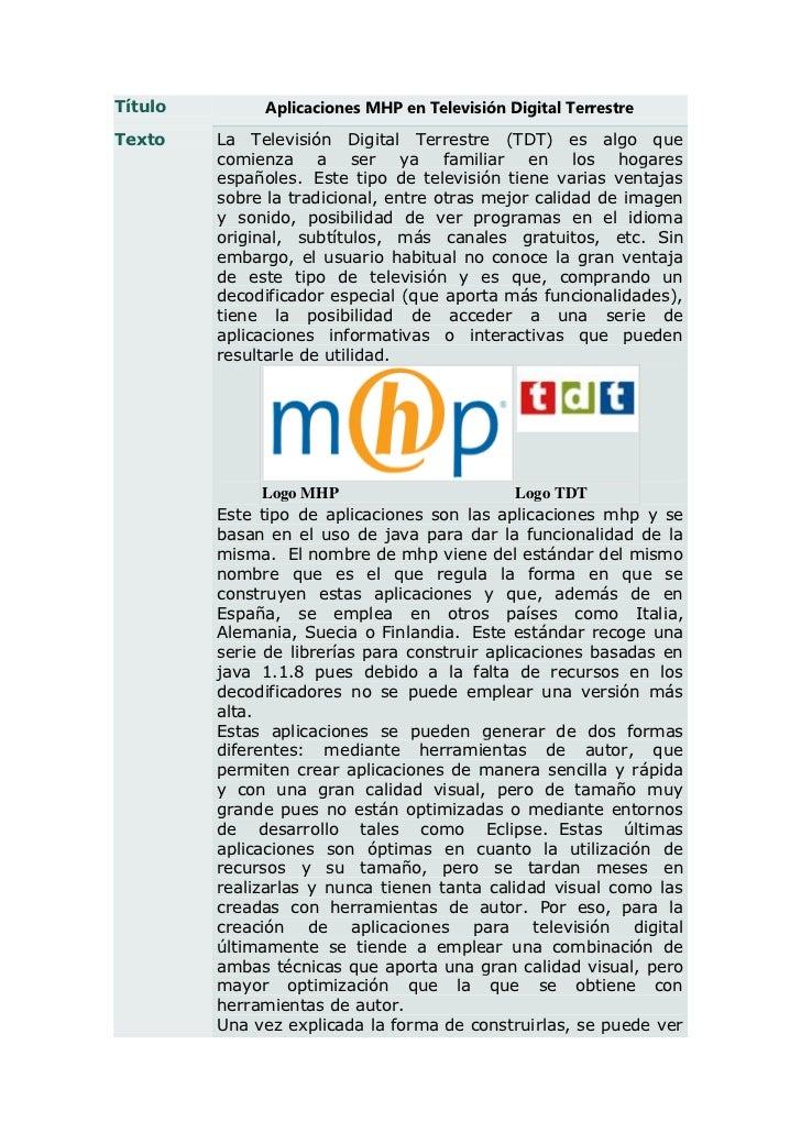 Título        Aplicaciones MHP en Televisión Digital TerrestreTexto    La Televisión Digital Terrestre (TDT) es algo que  ...