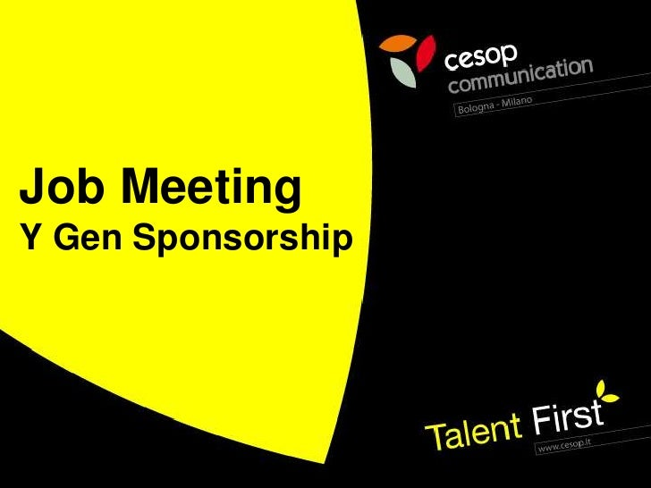 Job Meeting<br />Y Gen Sponsorship<br />