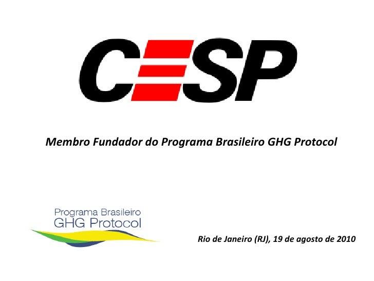 Rio de Janeiro (RJ), 19 de agosto de 2010 Membro Fundador do Programa Brasileiro GHG Protocol
