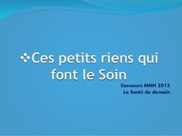 Ces petits riens qui font le Soin Concours MNH 2015 La Santé de demain