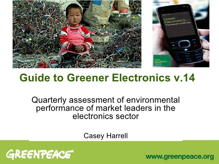 Guide to Greener Electronics v.14 Quarterly assessment of environmental performance of market leaders in the electronics s...