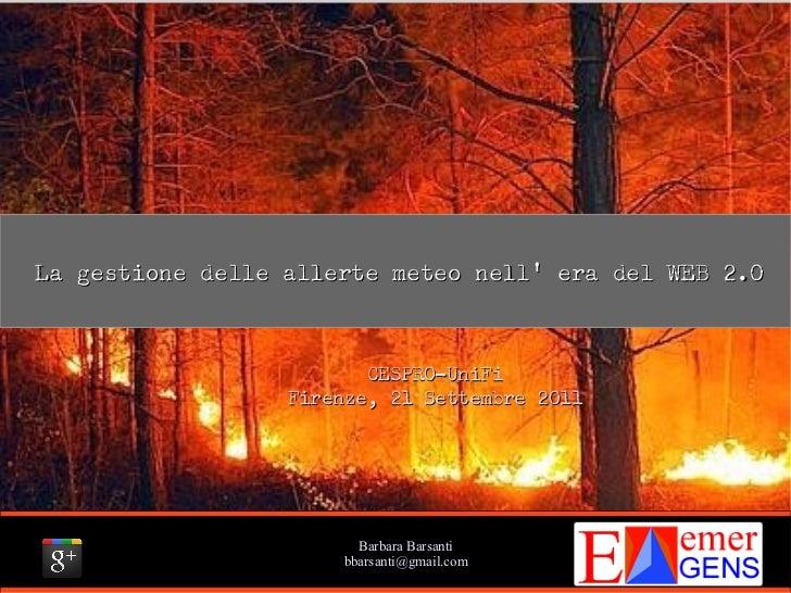 La gestione delle allerte meteo nell era del WEB 2.0                         CESPRO-UniFi                  Firenze, 21 Set...