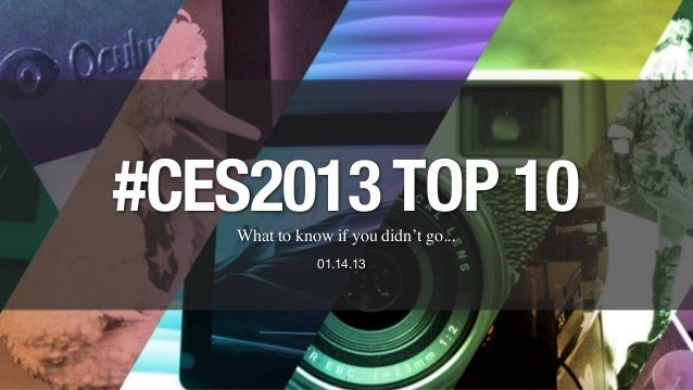 What to know if you didn't go... #CES2013TOP 10 01.14.13 1