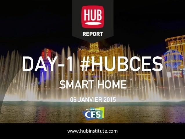 HUBinstitute.com DAY-1 #HUBCES SMART HOME 06 JANVIER 2015 www.hubinsttute.com