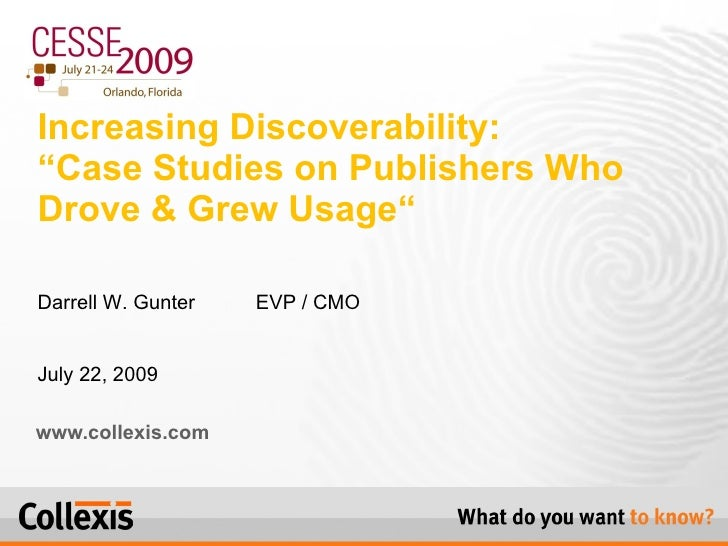 """www.collexis.com Increasing Discoverability:  """"Case Studies on Publishers Who Drove & Grew Usage"""" Darrell W. Gunter  EVP /..."""