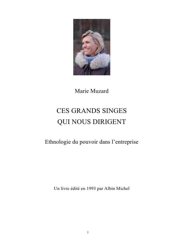 Marie Muzard       CES GRANDS SINGES      QUI NOUS DIRIGENT  Ethnologie du pouvoir dans l'entreprise        Un livre édité...