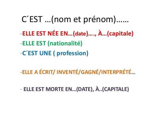 C´EST …(nom et prénom)…… -ELLE EST NÉE EN…(date)…., À…(capitale) -ELLE EST (nationalité) -C´EST UNE ( profession) -ELLE A ...