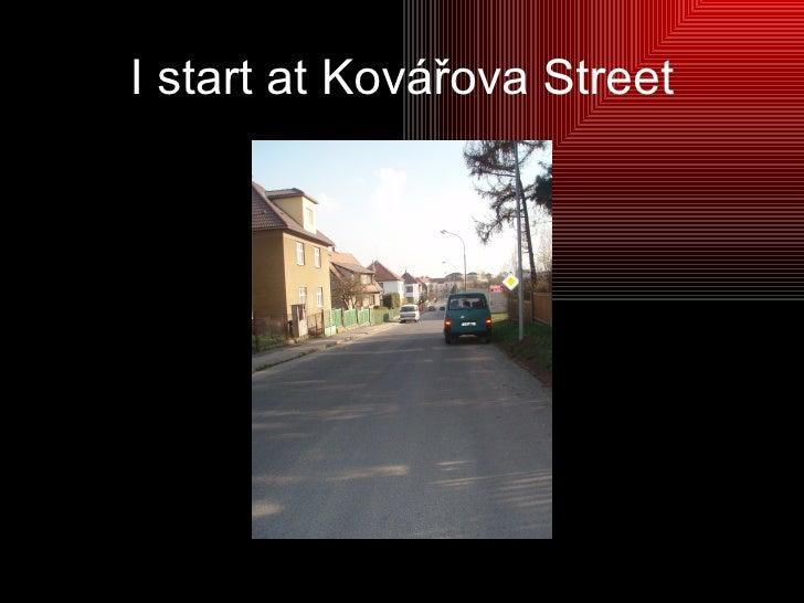 I start at Kovářova Street