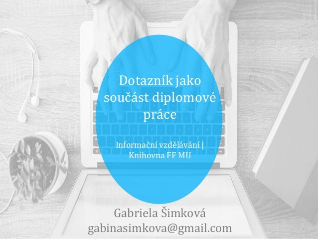 Cesta tvorbou dotazníku Mgr. Gabriela Šimková gabinasimkova@gmail.com 25. listopadu 2015