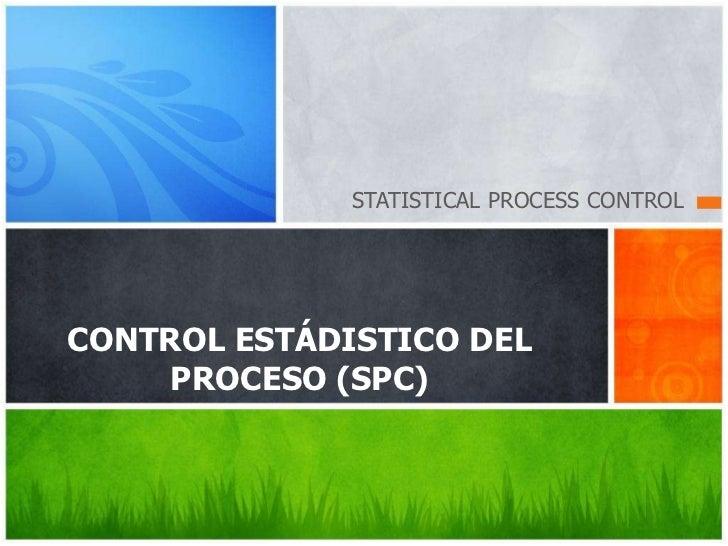 STATISTICAL PROCESS CONTROLCONTROL ESTÁDISTICO DEL     PROCESO (SPC)