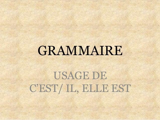 GRAMMAIRE USAGE DE C'EST/ IL, ELLE EST