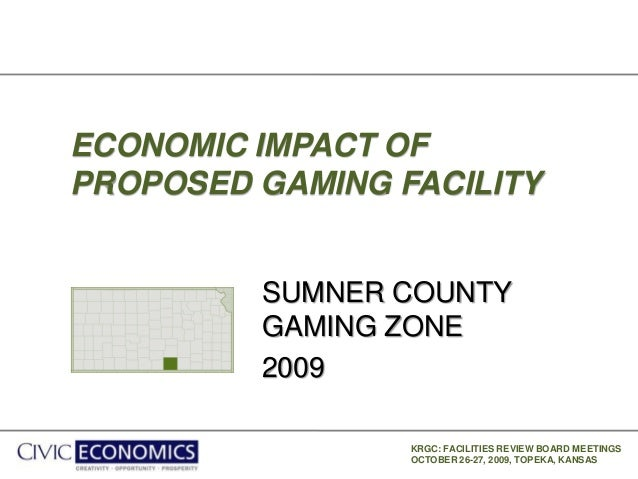 KRGC: FACILITIES REVIEW BOARD MEETINGS OCTOBER 26-27, 2009, TOPEKA, KANSAS ECONOMIC IMPACT OF PROPOSED GAMING FACILITY SUM...