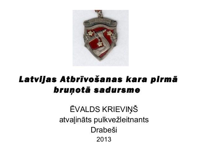 Latvijas Atbrīvošanas kara pirmā bruņotā sadursme ĒVALDS KRIEVIŅŠ atvaļināts pulkvežleitnants Drabeši 2013