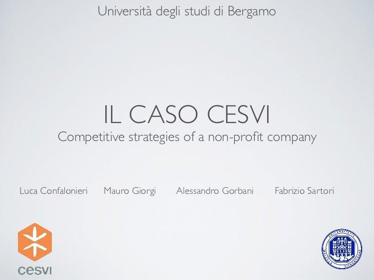 Università degli studi di Bergamo                     IL CASO CESVI         Competitive strategies of a non-profit companyL...