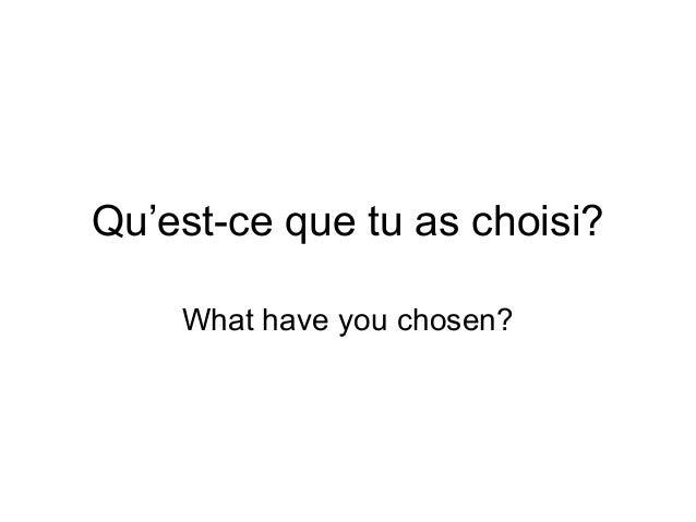 Qu'est-ce que tu as choisi? What have you chosen?